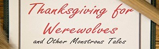 Thanksgiving for Werewolves and other monstrous tales